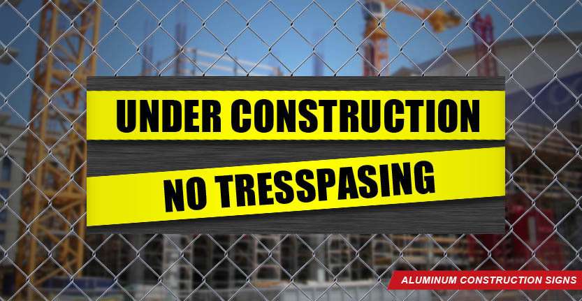 Under Construction No Tresspasing Alluminum Sign